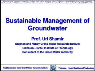 Sustainable Management of Groundwater Prof. Uri  Shamir