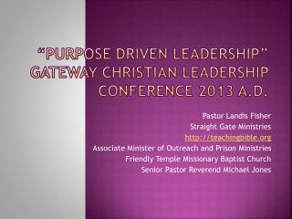 """Purpose Driven Leadership"" Gateway Christian Leadership Conference 2013 A.D."