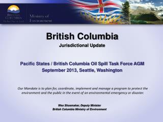 British Columbia Jurisdictional Update Pacific States / British Columbia Oil Spill Task Force AGM