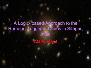 A Logic- based Approach to the Rumour- Triggered Chaos in Sitapur, India