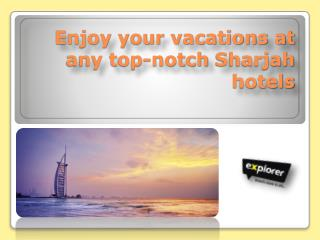 Enjoy your vacations at any top-notch Sharjah hotels