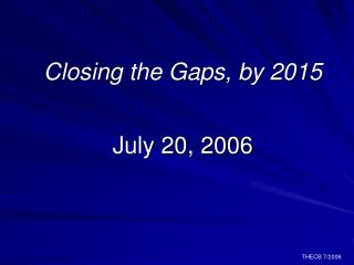 Closing the Gaps, by 2015 July 20, 2006