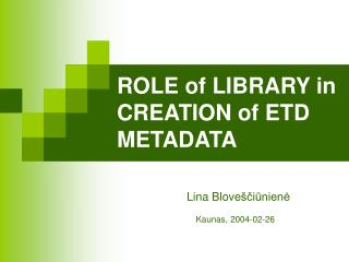 ROLE of  L IBRARY in CREATION of ETD METADATA