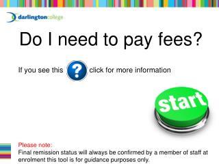 Do I need to pay fees?