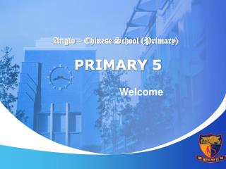 Anglo – Chinese School (Primary) PRIMARY 5