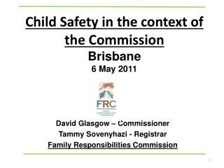 Child Safety in the context of the Commission Brisbane  6 May 2011