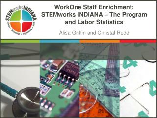 WorkOne Staff Enrichment: STEMworks INDIANA – The Program and Labor Statistics