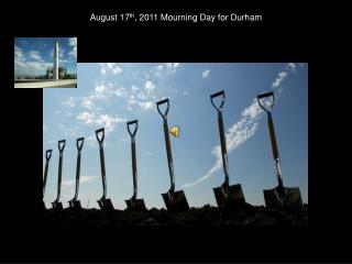 August 17 th , 2011 Mourning Day for Durham