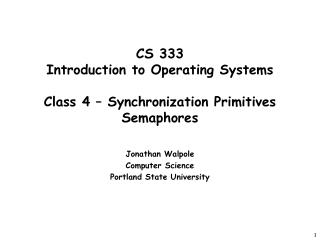 CS 333 Introduction to Operating Systems  Class 4 – Synchronization Primitives Semaphores
