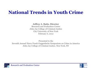 National Trends in Youth Crime Jeffrey A. Butts, Director Research and Evaluation Center