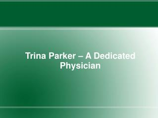 Trina Parker – A Dedicated Physician