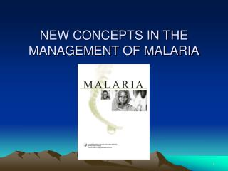 NEW CONCEPTS IN THE MANAGEMENT OF MALARIA