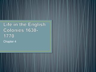 Life in the English Colonies 1630-1770
