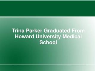 Trina Parker Graduated From Howard University Medical School
