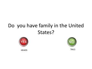 Do  you have family in the United States?