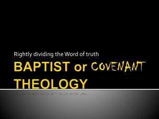 BAPTIST or  COVENANT THEOLOGY