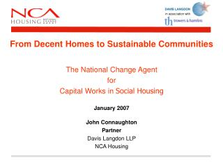 From Decent Homes to Sustainable Communities The National Change Agent  for