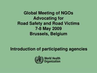 Global Meeting of NGOs  Advocating for  Road Safety and Road Victims 7-8 May 2009 Brussels, Belgium