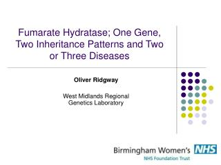 Fumarate Hydratase; One Gene, Two Inheritance Patterns and Two or Three Diseases