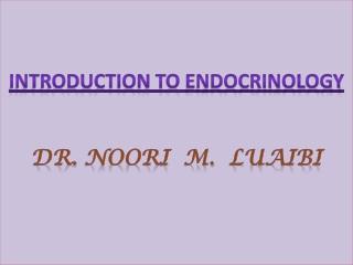 Introduction to Endocrinology Dr. Noori M. Luaibi