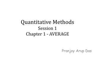 Quantitative Methods Session 1 Chapter 1 - AVERAGE