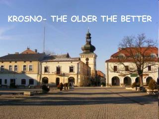 KROSNO- THE OLDER THE BETTER
