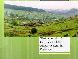 Working session  2:  Experience  of LIP  support  systems in  Romania