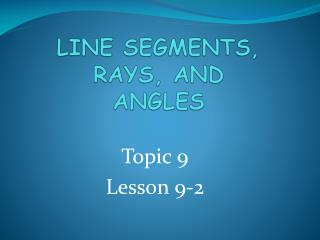 LINE SEGMENTS, RAYS, AND  ANGLES