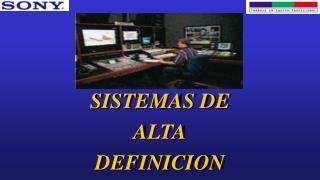 SISTEMAS DE ALTA DEFINICION
