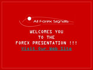 WELCOMES YOU TO THE  FOREX PRESENTATION !!! Visit Our Web Site