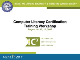Computer Literacy Certification Training Workshop August 14, 15, 17, 2006