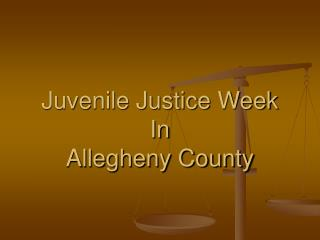 Juvenile Justice Week In Allegheny County
