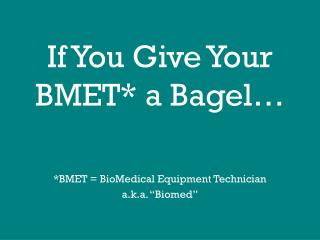 If You Give Your BMET* a Bagel…