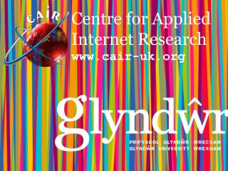 Centre for Applied Internet Research cair-uk