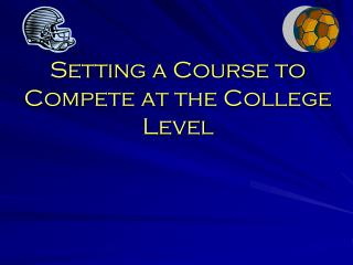 Setting a Course to Compete at the College Level