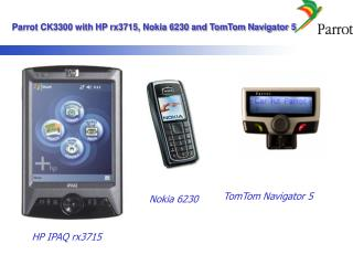 Parrot CK3300 with HP rx3715, Nokia 6230 and TomTom Navigator 5