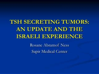 TSH SECRETING TUMORS: AN UPDATE AND THE ISRAELI EXPERIENCE