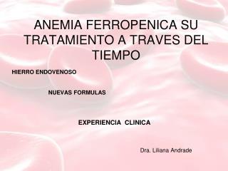 ANEMIA FERROPENICA SU TRATAMIENTO A TRAVES DEL TIEMPO