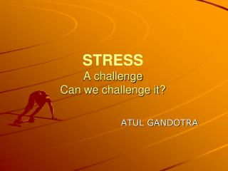 STRESS A challenge Can we challenge it?