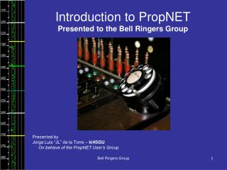 Introduction to PropNET Presented to the Bell Ringers Group