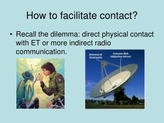 How to facilitate contact?