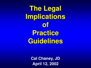 The Legal  Implications of  Practice  Guidelines