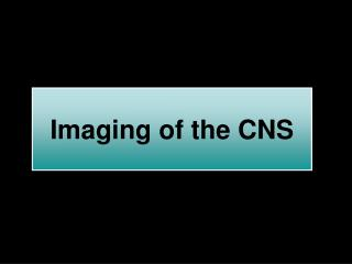 Imaging of the CNS