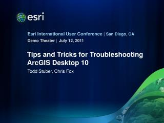 Tips and Tricks for Troubleshooting ArcGIS Desktop 10