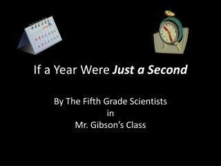 If a Year Were Just a Second