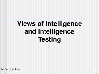 Views of Intelligence and Intelligence Testing