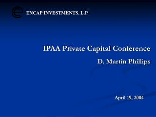 IPAA Private Capital Conference D. Martin Phillips