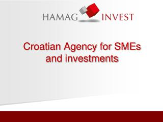 Croatian Agency for  SMEs  AND INVESTMENTS