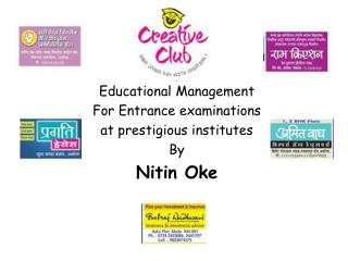 Educational Management For Entrance examinations  at prestigious institutes By Nitin Oke