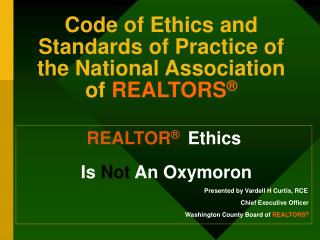 Code of Ethics and Standards of Practice of the  National Association of  REALTORS ®